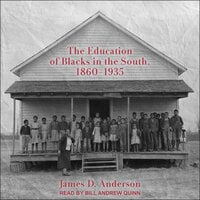 The Education of Blacks in the South, 1860-1935 - James D. Anderson