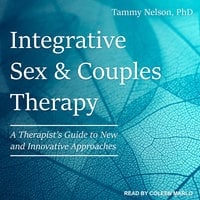 Integrative Sex & Couples Therapy: A Therapist's Guide to New and Innovative Approaches - Tammy Nelson