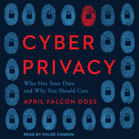 Cyber Privacy: Who Has Your Data and Why You Should Care - April Falcon Doss