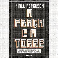 A praça e a torre - Niall Ferguson