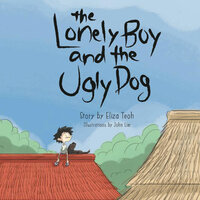 The Lonely Boy and the Ugly Dog - Eliza Teoh