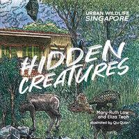 Urban Wildlife Singapore: Hidden Creatures - Eliza Teoh, Mary-Ruth Low