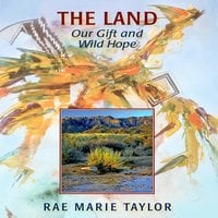 The Land Our Gift and Wild Hope - Rae Marie Taylor