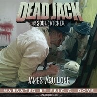 Dead Jack and the Soul Catcher - James Aquilone
