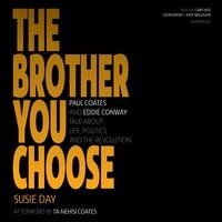 The Brother You Choose - Paul Coates and Eddie Conway Talk about Life, Politics, and the Revolution - Susie Day