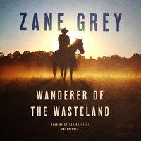 Wanderer of the Wasteland - Zane Grey