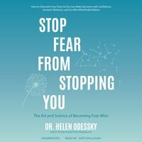 Stop Fear from Stopping You: The Art and Science of Becoming Fear-Wise - Helen Odessky