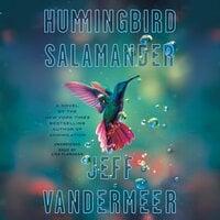 Hummingbird Salamander: A Novel - Jeff VanderMeer