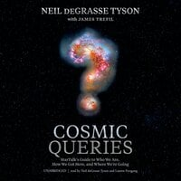 Cosmic Queries: StarTalk's Guide to Who We Are, How We Got Here, and Where We're Going - Neil deGrasse Tyson, James Trefil