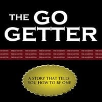 The Go Getter - A Story That Tells You How to Be One - Peter B. Kyne