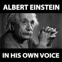 Albert Einstein in His Own Voice - Albert Einstein