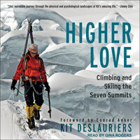 Higher Love: Climbing and Skiing the Seven Summits - Kit DesLauriers