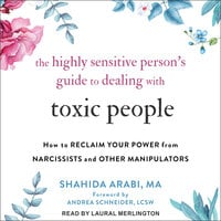 The Highly Sensitive Person's Guide to Dealing with Toxic People - Shahida Arabi