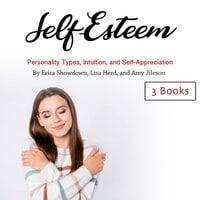 Self-Esteem: Personality Types, Intuition, and Self-Appreciation - Lisa Herd, Amy Jileson, Erica Showdown