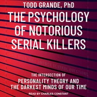 The Psychology of Notorious Serial Killers - Todd Grande