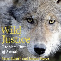 Wild Justice The Moral Lives of Animals - Marc Bekoff, Jessica Pierce