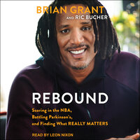 Rebound: Soaring in the NBA, Battling Parkinson's, and Finding What Really Matters - Brian Grant, Ric Bucher