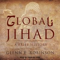 Global Jihad: A Brief History - Glenn E. Robinson