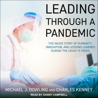 Leading Through A Pandemic: The Inside Story of Humanity, Innovation, and Lessons Learned During the COVID-19 Crisis - Charles Kenney, Michael J. Dowling