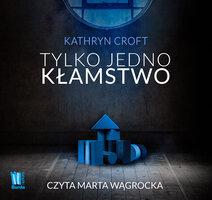 Tylko jedno kłamstwo - Kathryn Croft