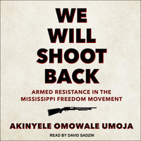 We Will Shoot Back: Armed Resistance in the Mississippi Freedom Movement - Akinyele Omowale Umoja