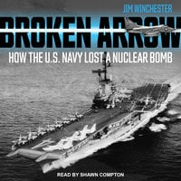 Broken Arrow: How the U.S. Navy Lost a Nuclear Bomb - Jim Winchester