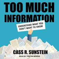 Too Much Information: Understanding What You Don't Want to Know - Cass R. Sunstein