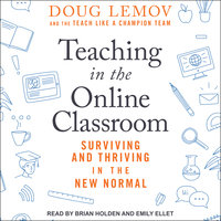 Teaching in the Online Classroom: Surviving and Thriving in the New Normal - Doug Lemov, Teach Like A Champion Team