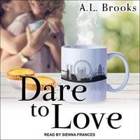 Dare to Love - A.L. Brooks