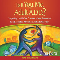 Is It You, Me, or Adult A.D.D.? Stopping the Roller Coaster When Someone You Love Has Attention Deficit Disorder - Gina Pera