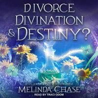 Divorce, Divination and…Destiny? - Melinda Chase