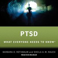 PTSD: What Everyone Needs to Know - Sheila A.M. Rauch, Barbaar O. Rothbaum