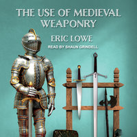 The Use of Medieval Weaponry - Eric Lowe