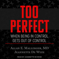 Too Perfect: When Being in Control Gets Out of Control - Jeannette De Wyze, Alan E. Mallinger