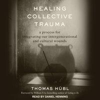 Healing Collective Trauma: A Process for Integrating Our Intergenerational and Cultural Wounds - Thomas Hübl, Julie Jordan Avritt