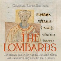 The Lombards: The History and Legacy of the Germanic Group that Dominated Italy after the Fall of Rome - Charles River Editors