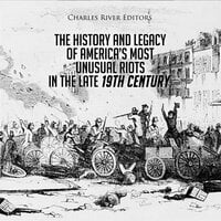 The History and Legacy of America's Most Unusual Riots in the Late 19th Century - Charles River Editors