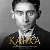 Franz Kafka: The Life and Legacy of One of the 20th Century's Most Influential Writers - Charles River Editors