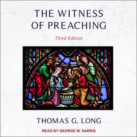 The Witness of Preaching - Thomas G. Long