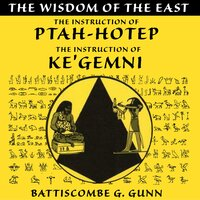 The Wisdom of the East: The Instruction of Ptah-hotep and The Instruction of Ke'gemni - Battiscombe G. Gunn
