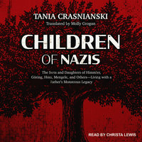 Children of Nazis: The Sons and Daughters of Himmler, Göring, Höss, Mengele, and Others— Living with a Father's Monstrous Legacy - Tania Crasnianski