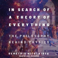 In Search of a Theory of Everything: The Philosophy Behind Physics - Demetris Nicolaides