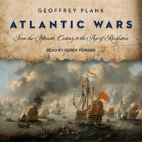 Atlantic Wars: From the Fifteenth Century to the Age of Revolution - Geoffrey Plank