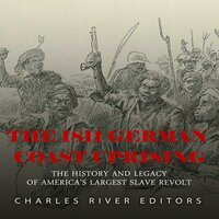The 1811 German Coast Uprising: The History and Legacy of America's Largest Slave Revolt - Charles River Editors