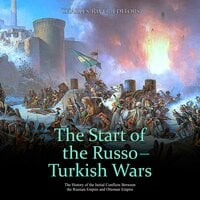 The Start of the Russo-Turkish Wars: The History of the Initial Conflicts Between the Russian Empire and Ottoman Empire - Charles River Editors
