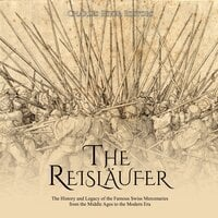 The Reisläufer: The History and Legacy of the Famous Swiss Mercenaries from the Middle Ages to the Modern Era - Charles River Editors