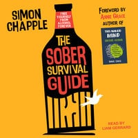 The Sober Survival Guide: How to Free Yourself from Alcohol Forever - Quit Alcohol & Start Living! - Simon Chapple