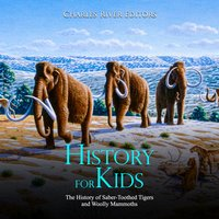 History for Kids: The History of Saber-Toothed Tigers and Woolly Mammoths - Charles River Editors
