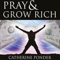Pray and Grow Rich - Catherine Ponder