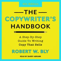 The Copywriter's Handbook: A Step-By-Step Guide to Writing Copy That Sells - Robert W. Bly